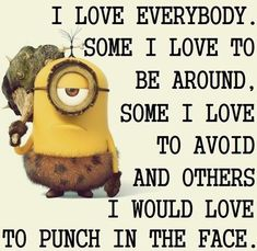 I love everybody funny quotes quote crazy funny quote funny quotes humor minions #Quotes
