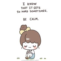 I know that it gets so hard sometimes, be calm. by littlemisspaintbrush