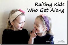 Raising Kids Who Get Along...gotta try these ideas