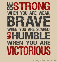 Strong ~ Brave ~ Humble