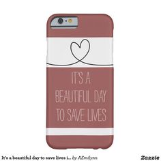 It's a beautiful day to save lives iPhone 6 case www.zazzle.com/aemilynn…
