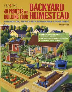 40 Projects for Building Your Backyard Homestead: A Hands-on, Step-by-Step Sustainable-Living Guide (Gardening) by David Toht,http://www.amazon.com/dp/1580117104/ref=cm_sw_r_pi_dp_3FHnsb1Q4KKJEBJC