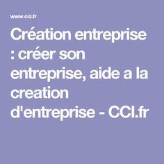Création entreprise : créer son entreprise, aide a la creation d'entreprise - CCI.fr