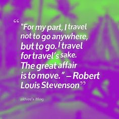 aRVees Blog: Travel Quotes Robert Louis Stevenson, Travel Quotes, Qoutes, Blog, Quotations, Quotes, Blogging, Quote, Shut Up Quotes