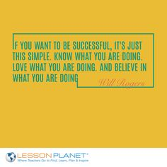 """""""If you want to be successful, it's just this simple. Know what you are doing. Love what you are doing. And believe in what you are doing."""" ~ Will Rogers #success #inspiration #quote"""
