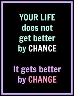 Your life doesn't get better by chance.  It gets better by change.  http://www.hypnocravings.com