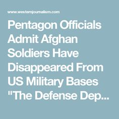 "Pentagon Officials Admit Afghan Soldiers Have Disappeared From US Military Bases ""The Defense Department is assessing ..."" by Fred Maxwell October 6, 2016"