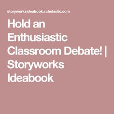 Hold an Enthusiastic Classroom Debate! | Storyworks Ideabook