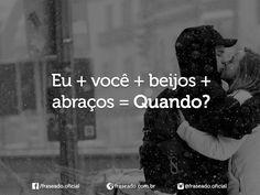 Eu você beijos abraços = Quando?
