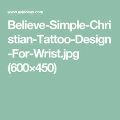 Believe-Simple-Christian-Tattoo-Design-For-Wrist.jpg (600×450)