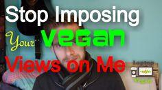 Stop Imposing Your Vegan Views on Me | Laptop Vegan