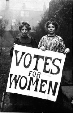 Suffragettes, for fighting for our right to vote.