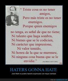 HATERS GONNA HATE - José Marti no podría haberlo expresado con mayor claridad
