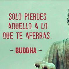... Solo pierdes aquello a lo que te aferras. Buddaha. EL DESAPEGO. http://www.lasanamotivacion.com/2014/10/accion-para-ser-felices-muchos-no-te-contaran.html