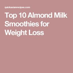 Top 10 Almond Milk Smoothies for Weight Loss