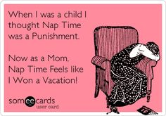 When I was a child I thought Nap Time was a Punishment. Now as a Mom, Nap Time Feels like I Won a Vacation! #Funny