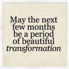 May the next few months be a period of beautiful transformation  #quotes #2017