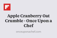Apple Cranberry Oat Crumble - Once Upon a Chef http://flip.it/4FDyo