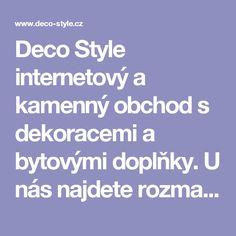 Deco Style internetový a kamenný obchod s dekoracemi a bytovými doplňky. U nás najdete rozmanité kousky pro doladění vašeho interiéru ať moderního či nordic stylu.