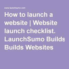How to launch a website   Website launch checklist. LaunchSumo Builds Websites