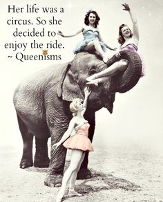 Life is a Circus is an original Queenisms quote by authors Kathy Kinney and Cindy Ratzlaff of Queen of Your Own Life.