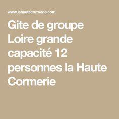 Gite de groupe Loire grande capacité 12 personnes la Haute Cormerie