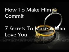 How To Make Him Commit - 7 Secrets To Make A Man Love You