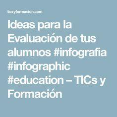 Ideas para la Evaluación de tus alumnos #infografia #infographic #education – TICs y Formación