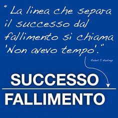 """La linea che separa il successo dal fallimento si chiama """"Non avevo tempo"""". Robert J. Hastings"""