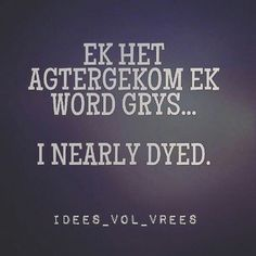 i realised i was going grey - i nearly dyed Inspiring Quotes About Life, Inspirational Quotes, Funky Shirts, Some People Say, Afrikaans, Just Love, Laughter, Sayings, Words