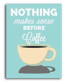 Another great find on #zulily! 'Nothing Makes Sense Before Coffee' Print #zulilyfinds