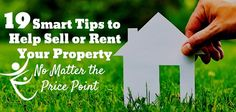 19 Smart Tips to Help Sell or Rent Your Property — No Matter the Price Point