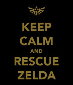 Keep Calm and Rescue Zelda