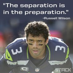 """The separation is in the preparation.""  -Russell Wilson."