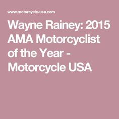 Wayne Rainey: 2015 AMA Motorcyclist of the Year - Motorcycle USA