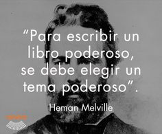 """""""Para escribir un libro poderesos, se debe elegir un tema poderesos"""" Herman Melville #cita #quote #escritura #literatura #libros #books #HermanMelville"""