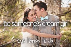 Be someone's dream girl.