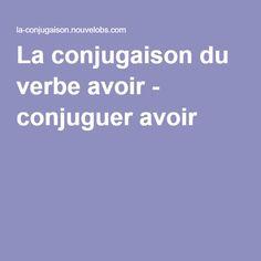 La conjugaison du verbe avoir - conjuguer avoir