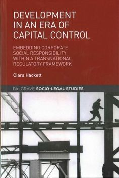 Development in an Era of Capital Control: Embedding Corporate Social Responsibility Within a Transnational Regula...