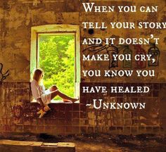 When you can tell your story and it doesn't make you cry, you know you have healed | Share Inspire Quotes - Love Quotes | Funny Quotes | Quotes about Life | Motivational Quotes