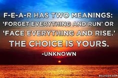 Fear has two meanings Forget Everything And Run or Face Everything And Rise