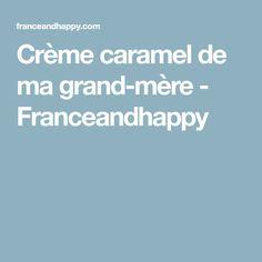 Crème caramel de ma grand-mère - Franceandhappy
