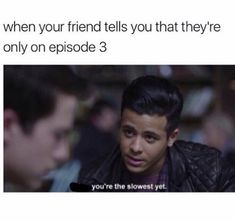 Omg my friend is barely on episode 2 and she says it's boring and I don't know if we could be friend. 13 reasons why meme