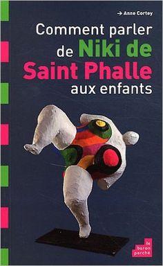 Amazon.fr - Comment parler de Niki St Phalle aux enfants - Anne Cortey - Livres