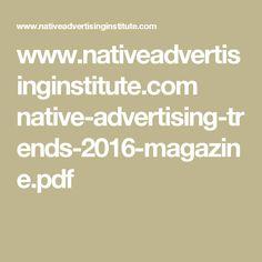 www.nativeadvertisinginstitute.com native-advertising-trends-2016-magazine.pdf Native Advertising, 2016 Trends, Nativity, Pdf, Magazine, Math, The Nativity, Math Resources, Magazines
