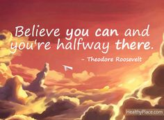"""Positive quote: """"Believe you can and you're halfway there."""""""