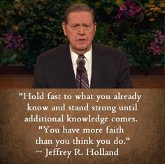 Jeffrey R. Holland is a server and leader Apostle of the church of Jesus Christ of latter day Saints. Lds Quotes, Uplifting Quotes, Inspirational Quotes, Gospel Quotes, Quotes Positive, Mormon Quotes, Camp Quotes, Leadership Quotes, Strong Quotes