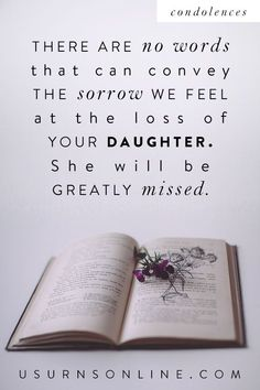 """There are no words that can convey the sorrow we feel at the loss of your daughter. She will be greatly missed."" Condolences on child loss. Funeral Eulogy, Sympathy Quotes, Funeral Arrangements, Grief Loss, Child Loss, Memories Quotes, Condolences, Dear Friend, Writing"