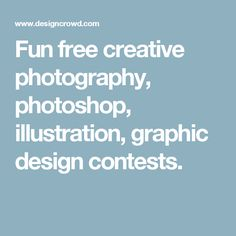 Fun free creative photography, photoshop, illustration, graphic design contests.