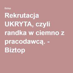 Rekrutacja UKRYTA, czyli randka w ciemno z pracodawcą. - Biztop